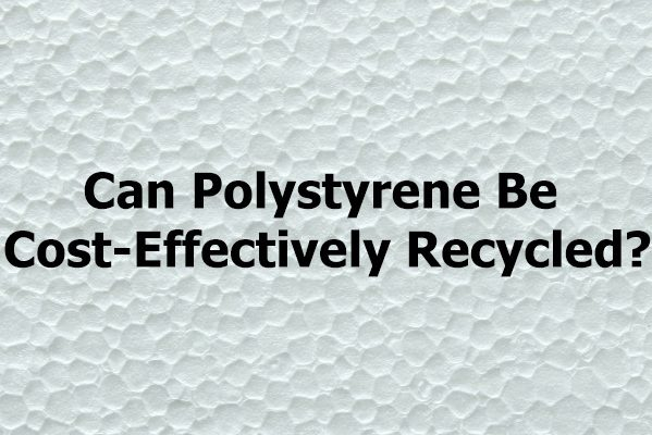 Can Polystyrene Be Cost-Effectively Recycled?